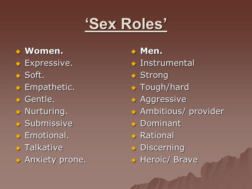 'Sex Roles' Women. Expressive. Soft. Empathetic. Gentle. Nurturing.