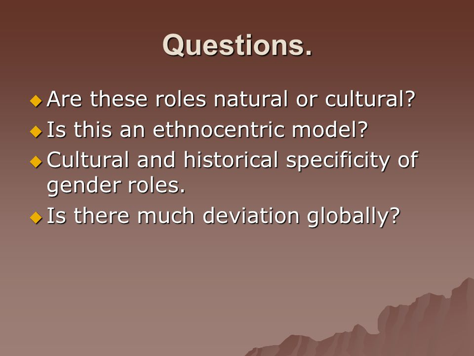 Questions. Are these roles natural or cultural