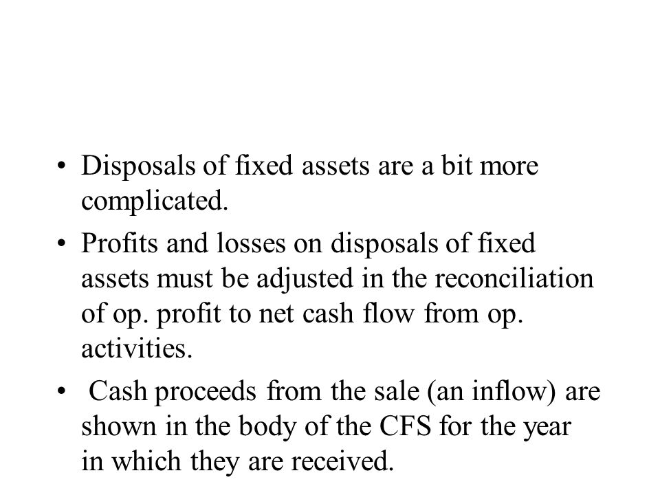 Disposals of fixed assets are a bit more complicated.