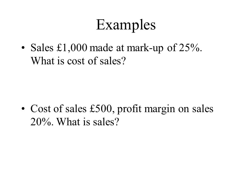 Examples Sales £1,000 made at mark-up of 25%. What is cost of sales