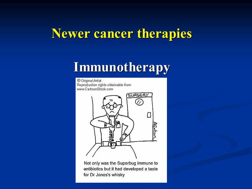 Newer cancer therapies Immunotherapy