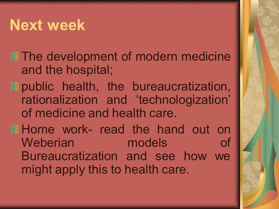 Next week The development of modern medicine and the hospital;