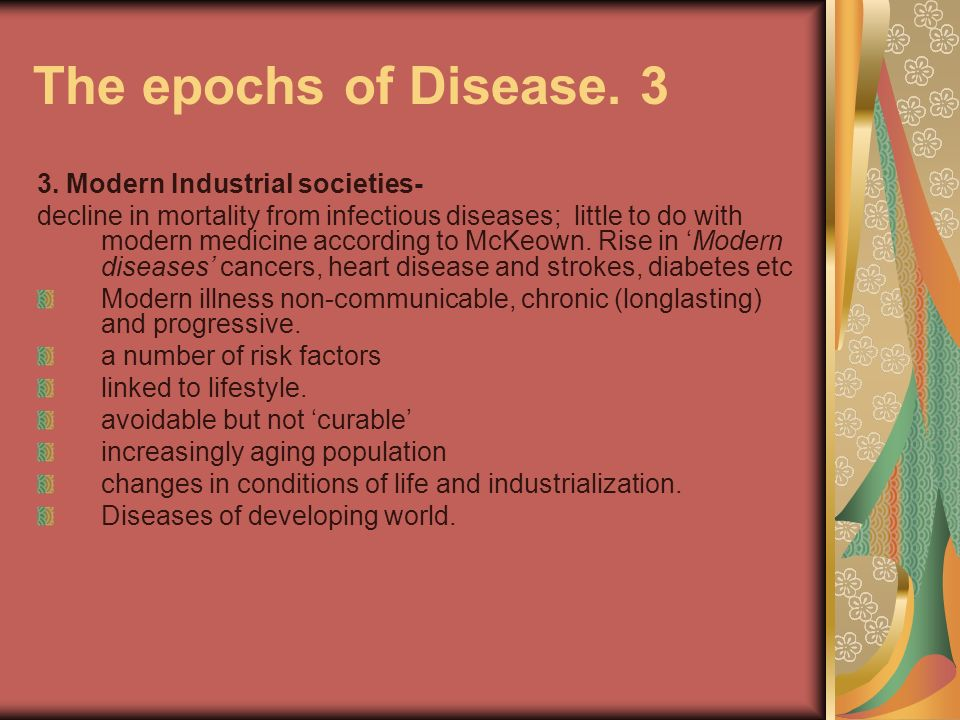The epochs of Disease. 3 3. Modern Industrial societies-