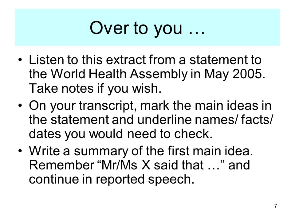 Over to you … Listen to this extract from a statement to the World Health Assembly in May Take notes if you wish.