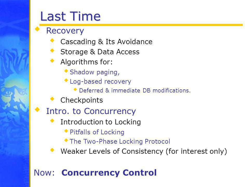 Last Time Recovery Intro. to Concurrency Now: Concurrency Control