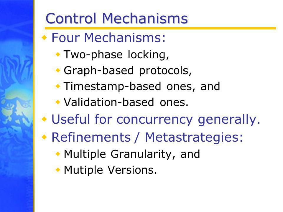 Control Mechanisms Four Mechanisms: Useful for concurrency generally.