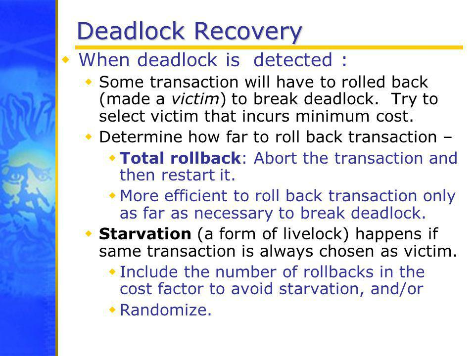 Deadlock Recovery When deadlock is detected :