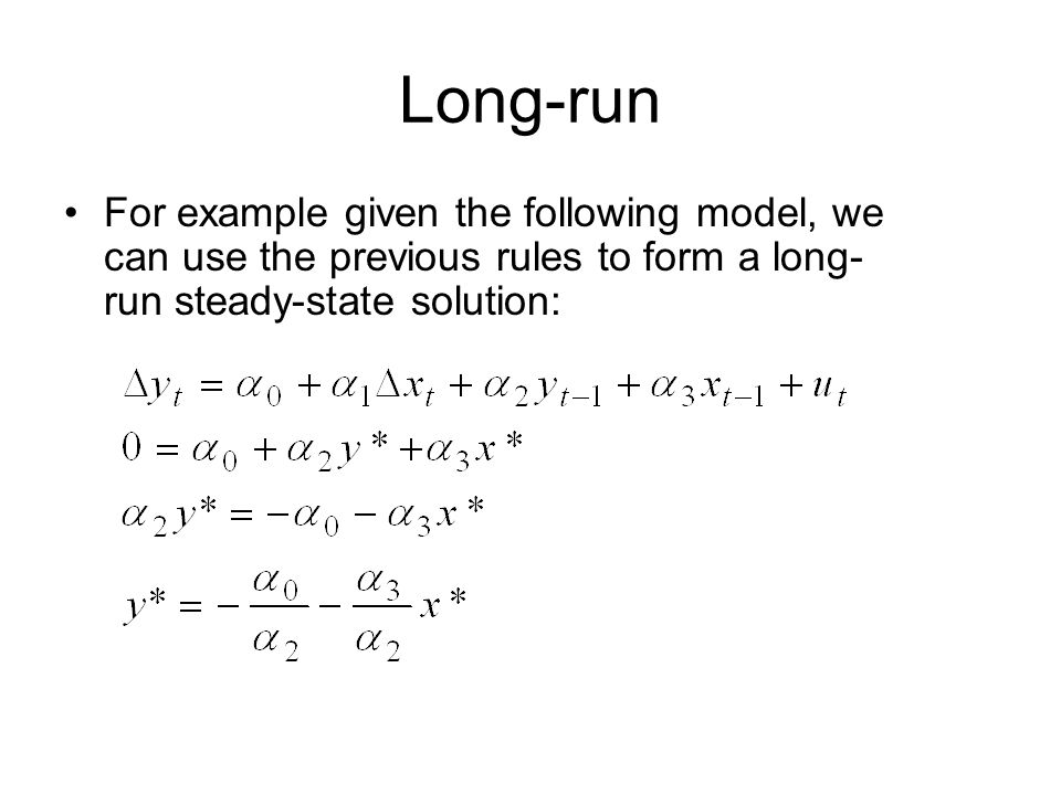 Long-run For example given the following model, we can use the previous rules to form a long-run steady-state solution: