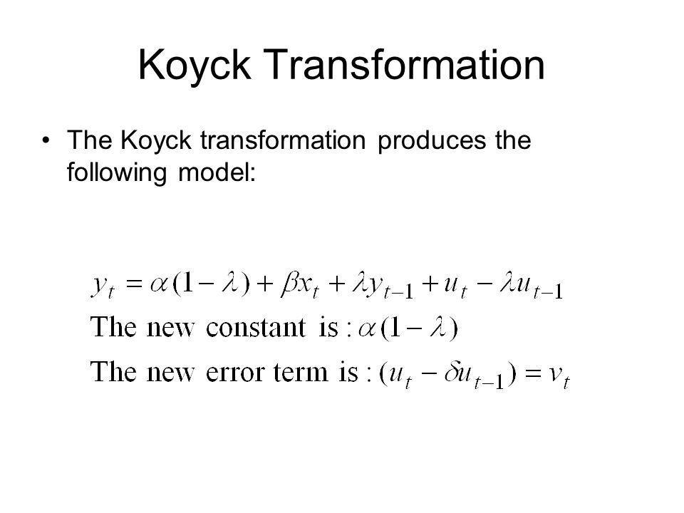 Koyck Transformation The Koyck transformation produces the following model: