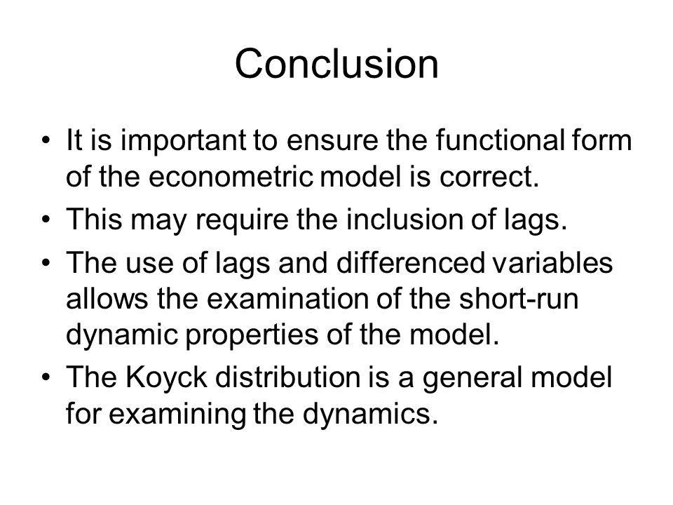 Conclusion It is important to ensure the functional form of the econometric model is correct. This may require the inclusion of lags.