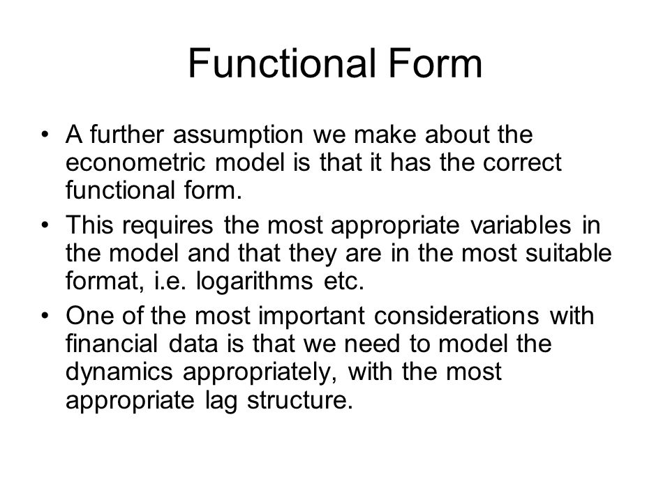 Functional Form A further assumption we make about the econometric model is that it has the correct functional form.