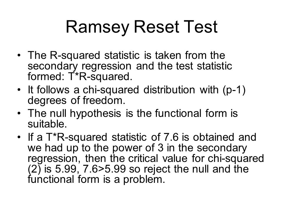 Ramsey Reset TestThe R-squared statistic is taken from the secondary regression and the test statistic formed: T*R-squared.