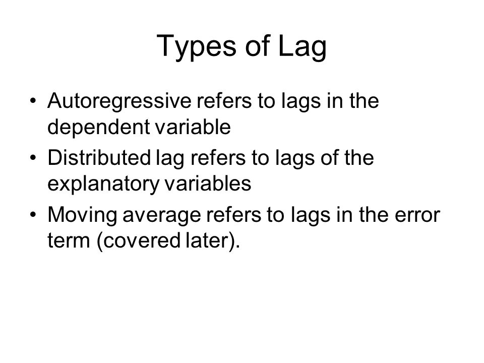 Types of Lag Autoregressive refers to lags in the dependent variable