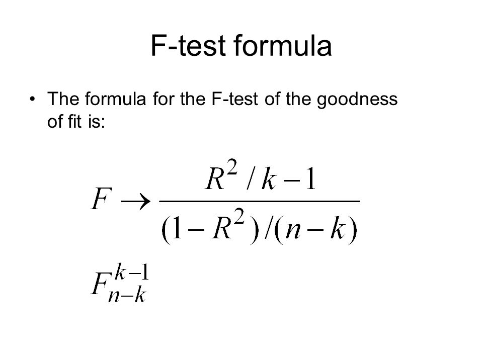 F-test formula The formula for the F-test of the goodness of fit is: