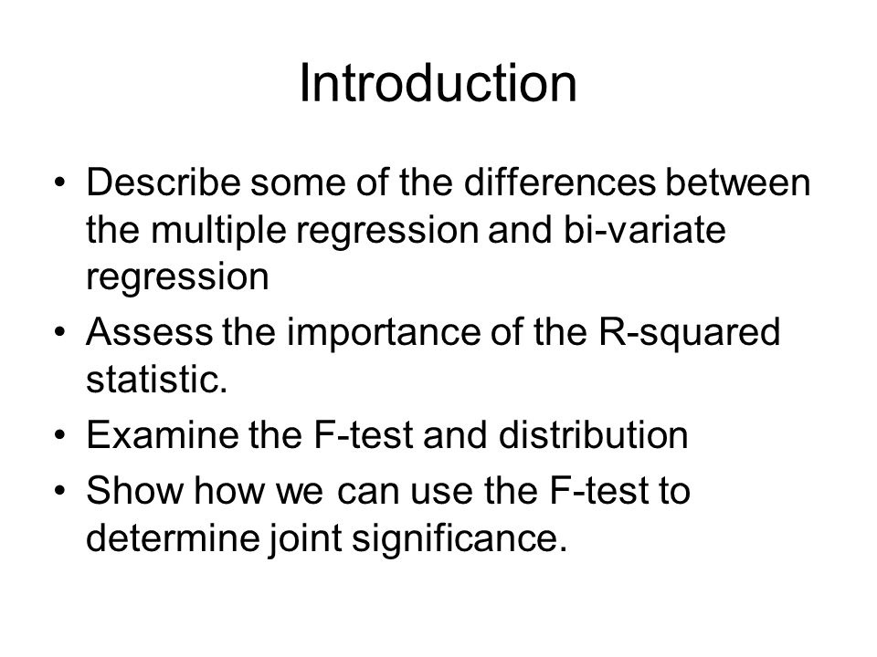 Introduction Describe some of the differences between the multiple regression and bi-variate regression.