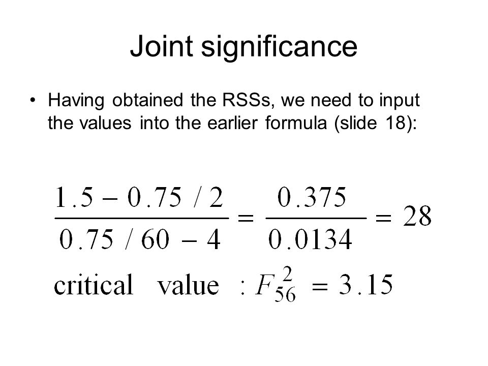 Joint significance Having obtained the RSSs, we need to input the values into the earlier formula (slide 18):