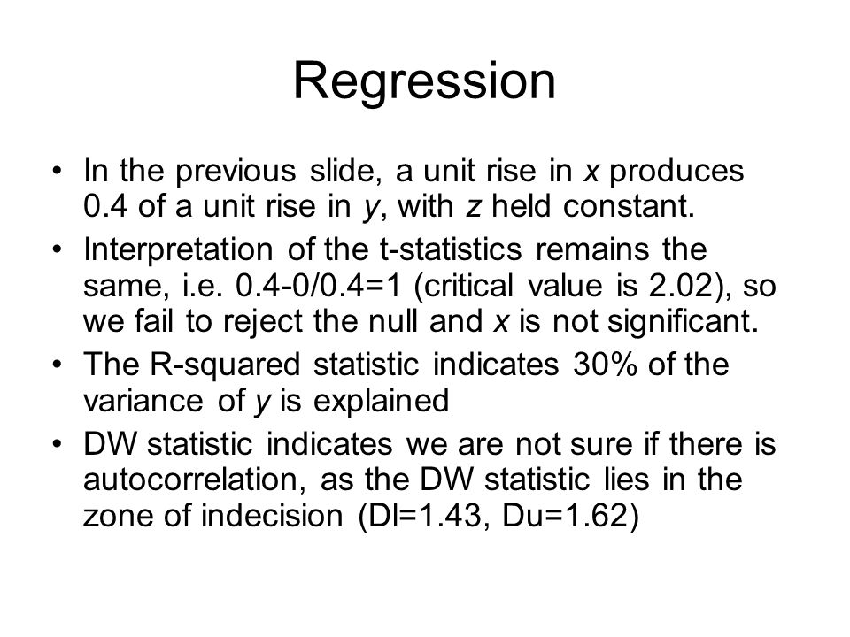 Regression In the previous slide, a unit rise in x produces 0.4 of a unit rise in y, with z held constant.