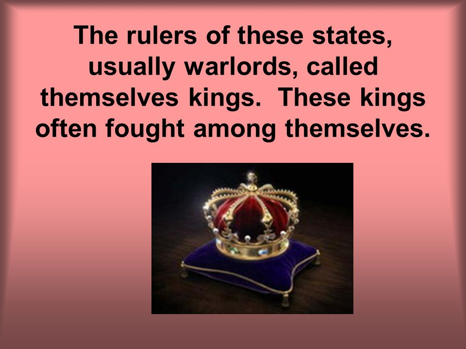 The rulers of these states, usually warlords, called themselves kings