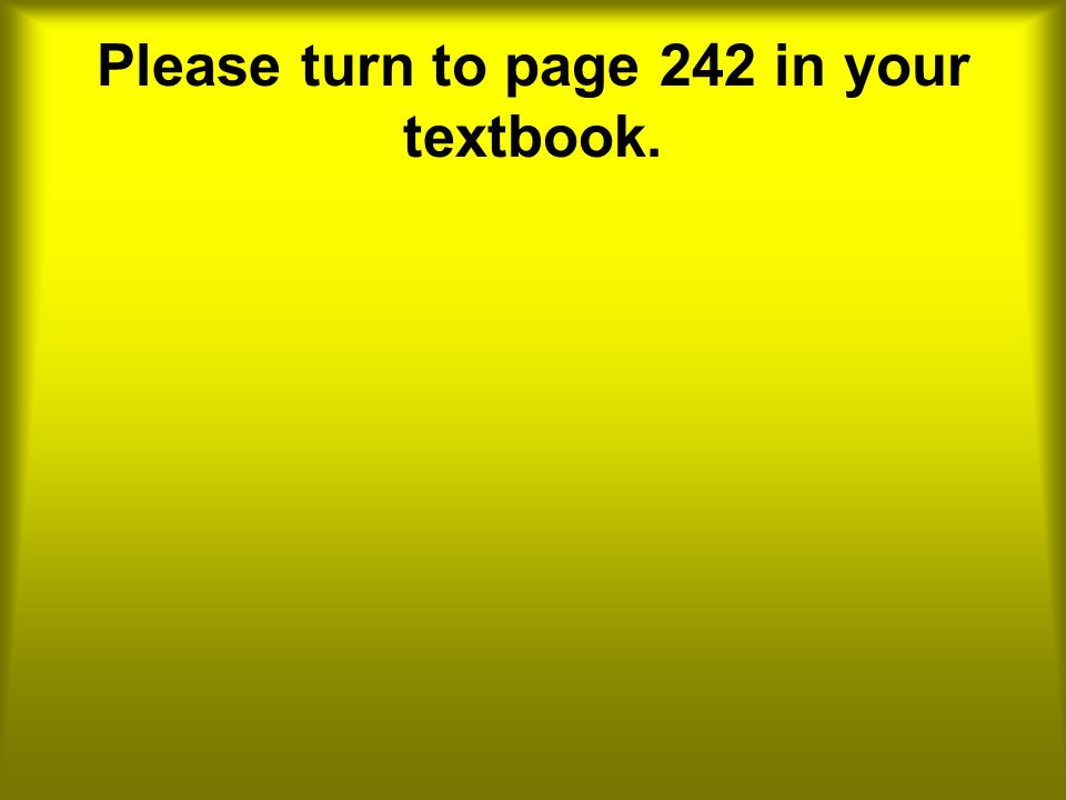 Please turn to page 242 in your textbook.