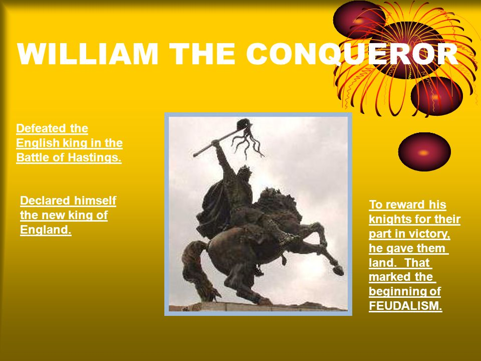 WILLIAM THE CONQUEROR Defeated the English king in the