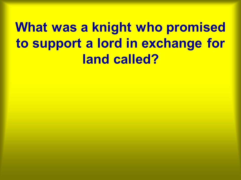 What was a knight who promised to support a lord in exchange for land called
