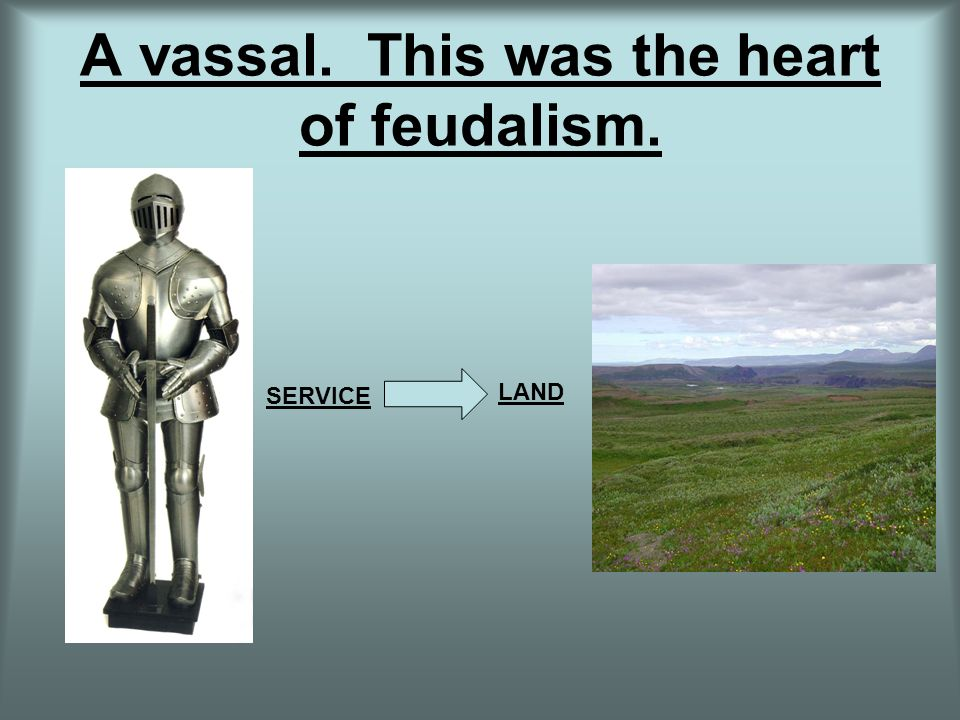 A vassal. This was the heart of feudalism.