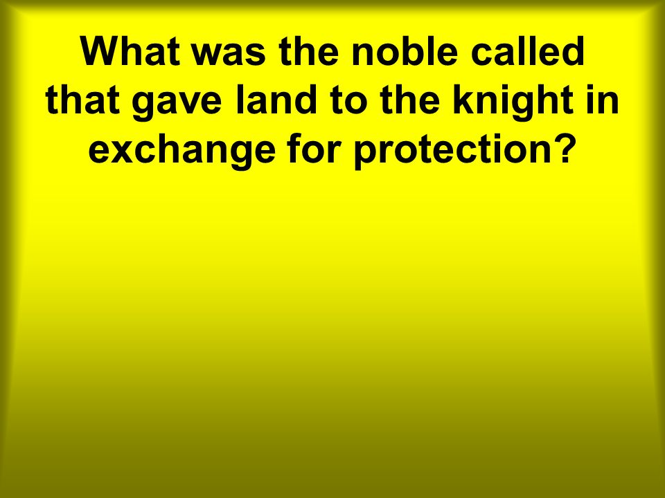 What was the noble called that gave land to the knight in exchange for protection