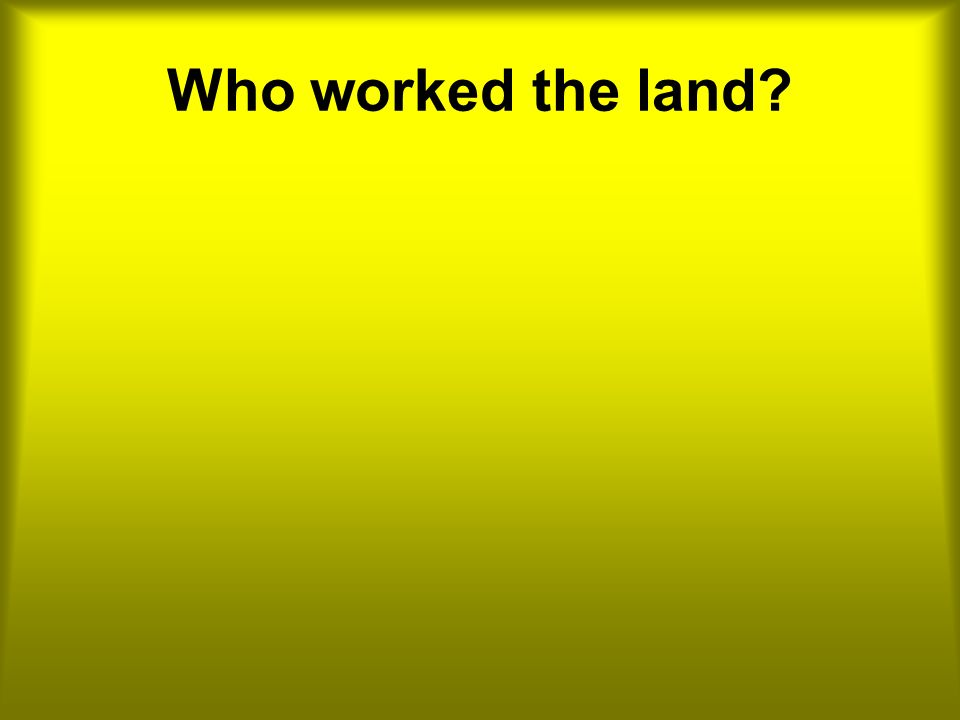 Who worked the land