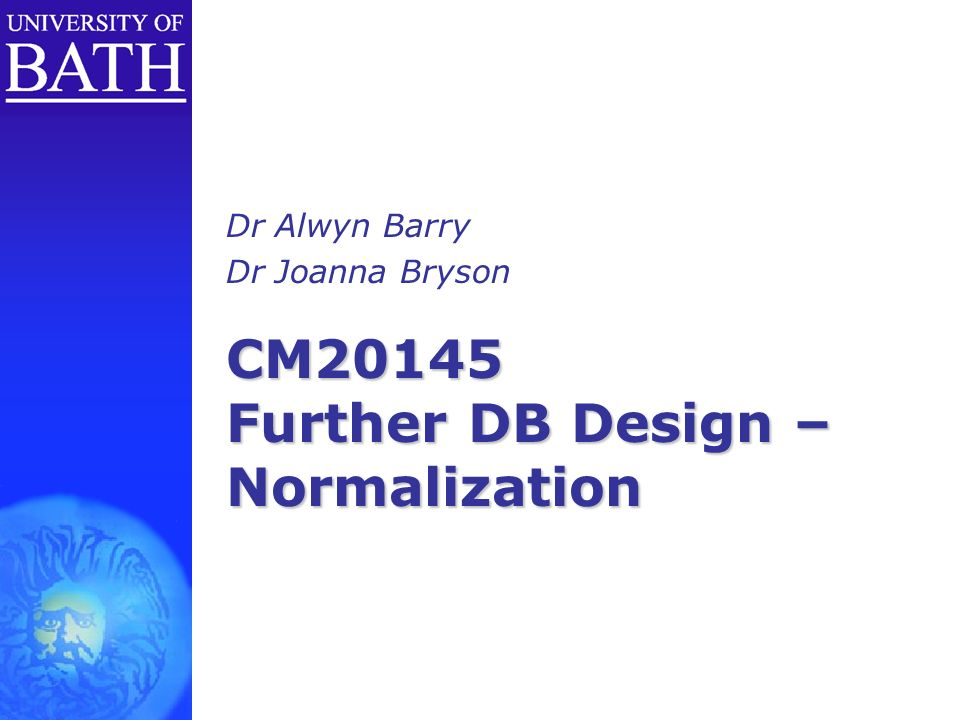 CM20145 Further DB Design – Normalization