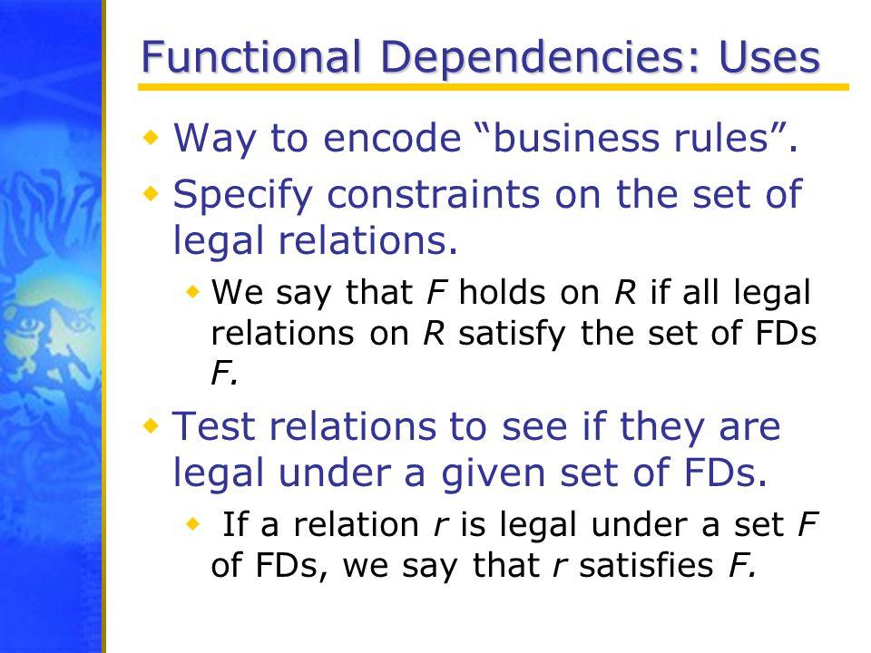 Functional Dependencies: Uses