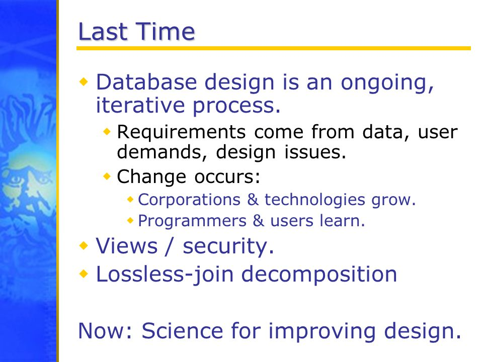 Last Time Database design is an ongoing, iterative process.