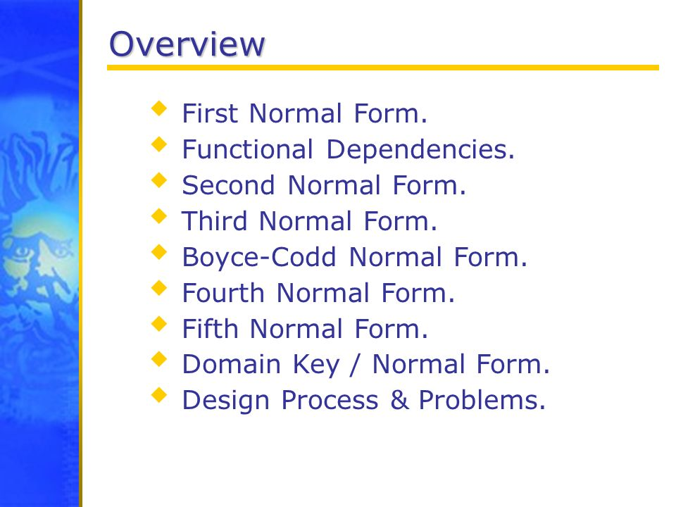 Overview First Normal Form. Functional Dependencies.