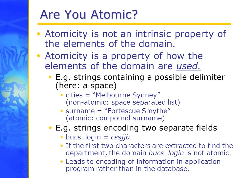 Are You Atomic Atomicity is not an intrinsic property of the elements of the domain.