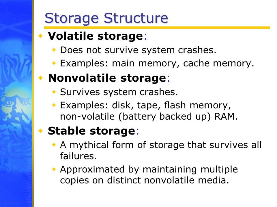 Storage Structure Volatile storage: Nonvolatile storage: