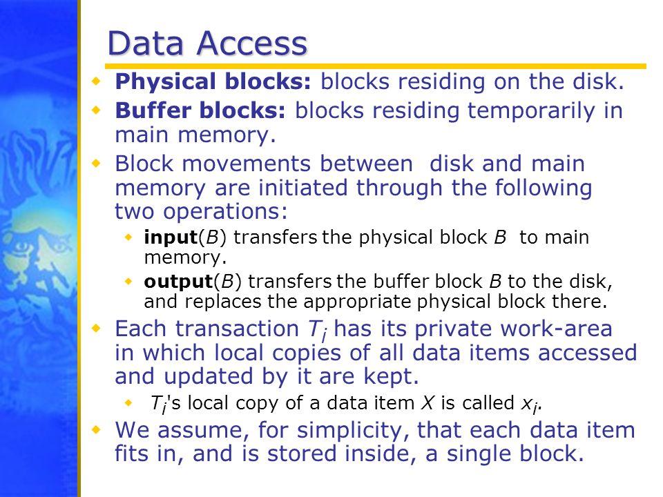Data Access Physical blocks: blocks residing on the disk.