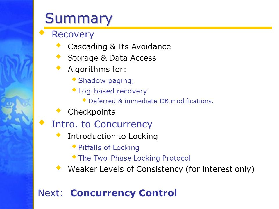 Summary Recovery Intro. to Concurrency Next: Concurrency Control