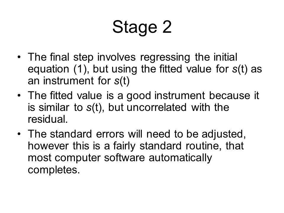 Stage 2 The final step involves regressing the initial equation (1), but using the fitted value for s(t) as an instrument for s(t)