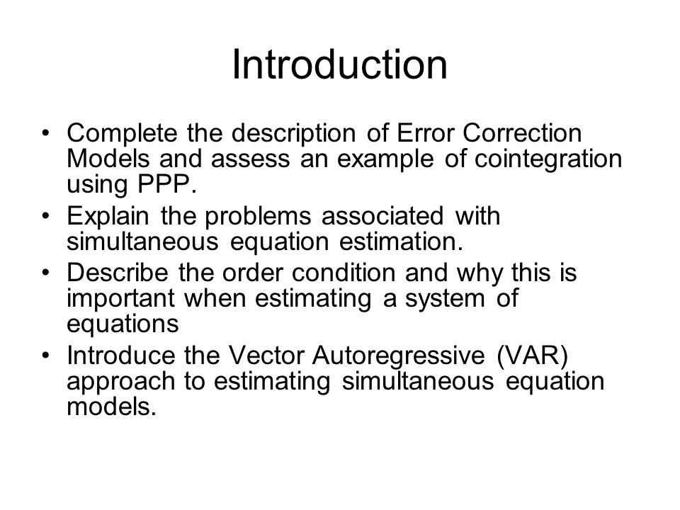 Introduction Complete the description of Error Correction Models and assess an example of cointegration using PPP.