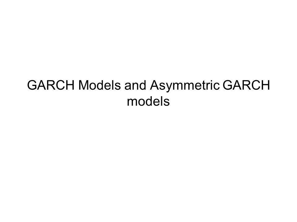 GARCH Models and Asymmetric GARCH models