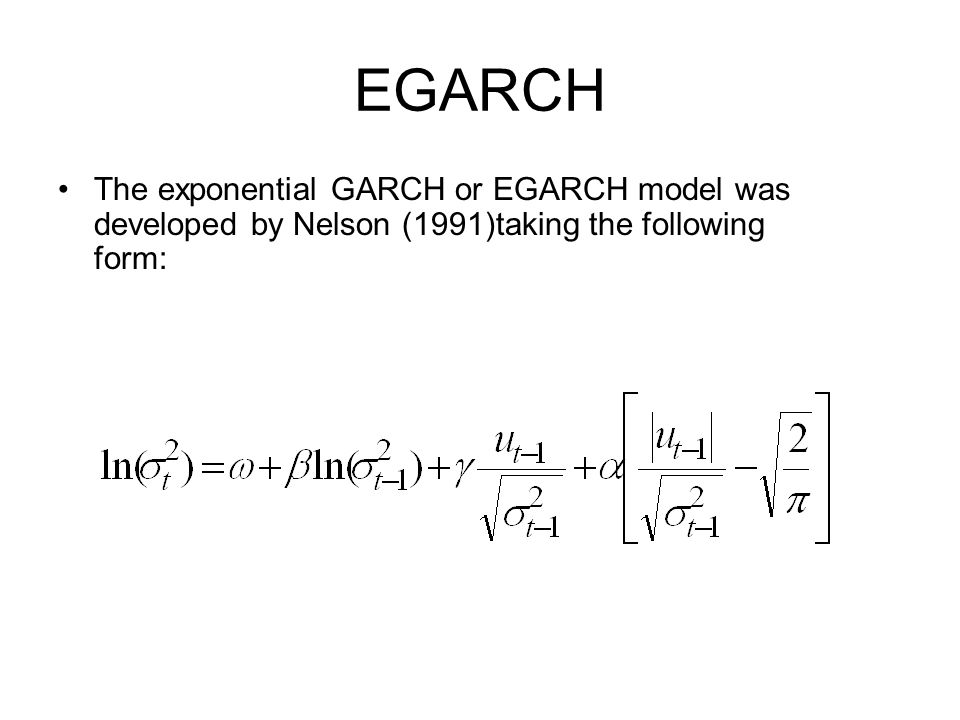 EGARCH The exponential GARCH or EGARCH model was developed by Nelson (1991)taking the following form: