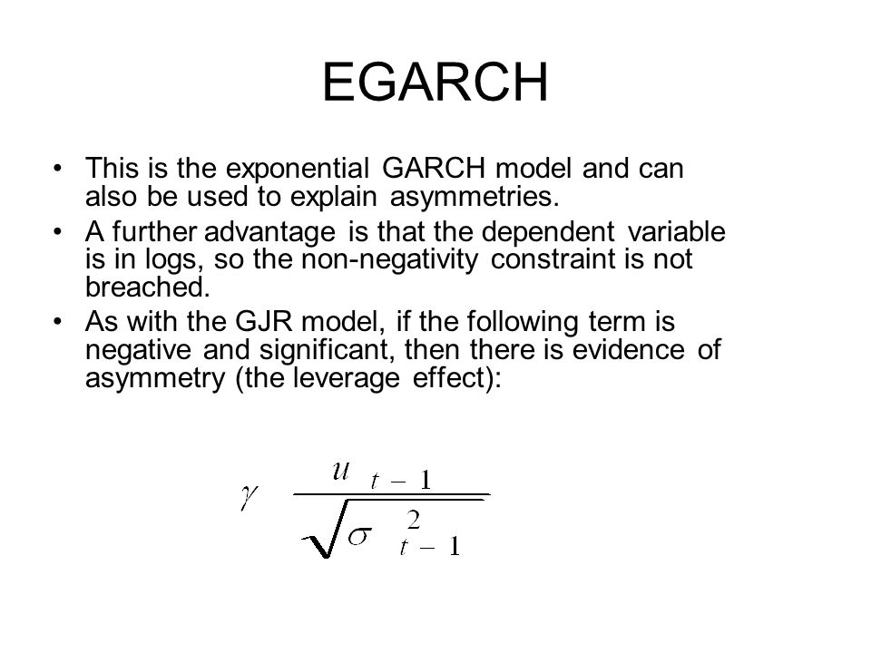EGARCH This is the exponential GARCH model and can also be used to explain asymmetries.