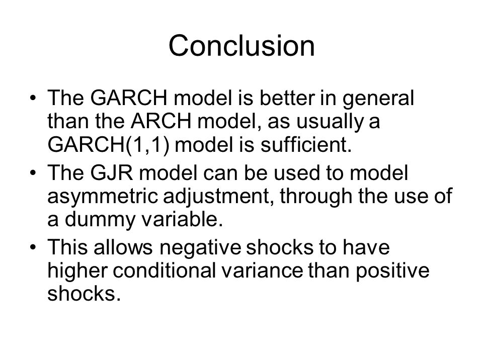 Conclusion The GARCH model is better in general than the ARCH model, as usually a GARCH(1,1) model is sufficient.