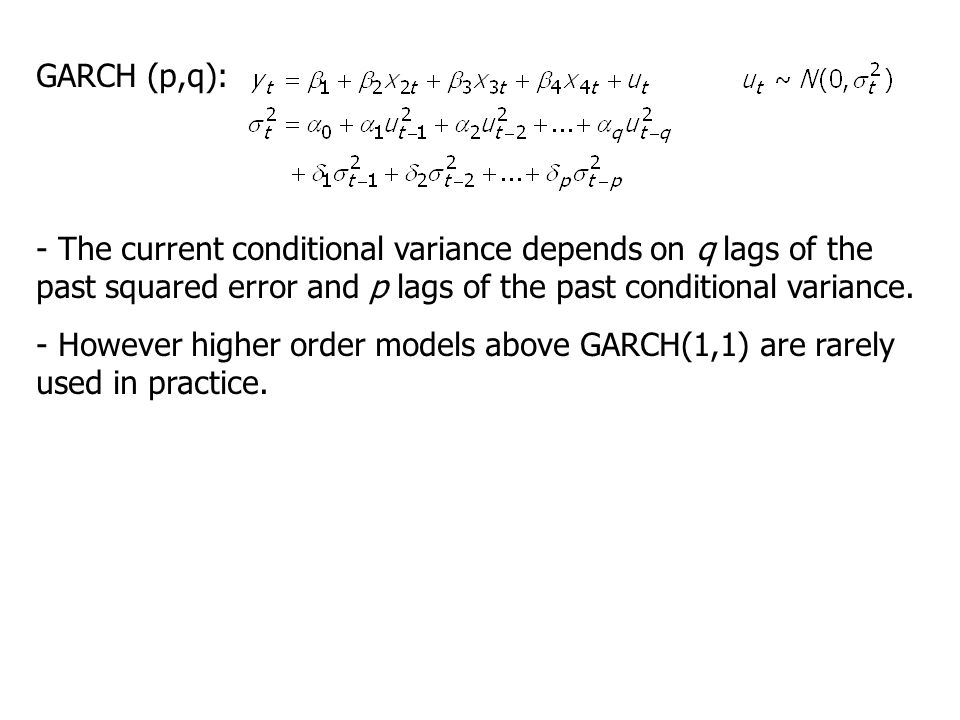GARCH (p,q): - The current conditional variance depends on q lags of the past squared error and p lags of the past conditional variance.