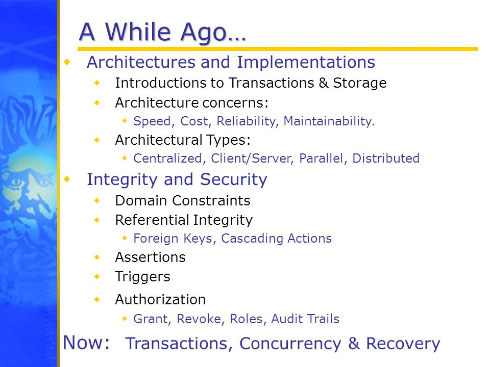 A While Ago… Now: Transactions, Concurrency & Recovery