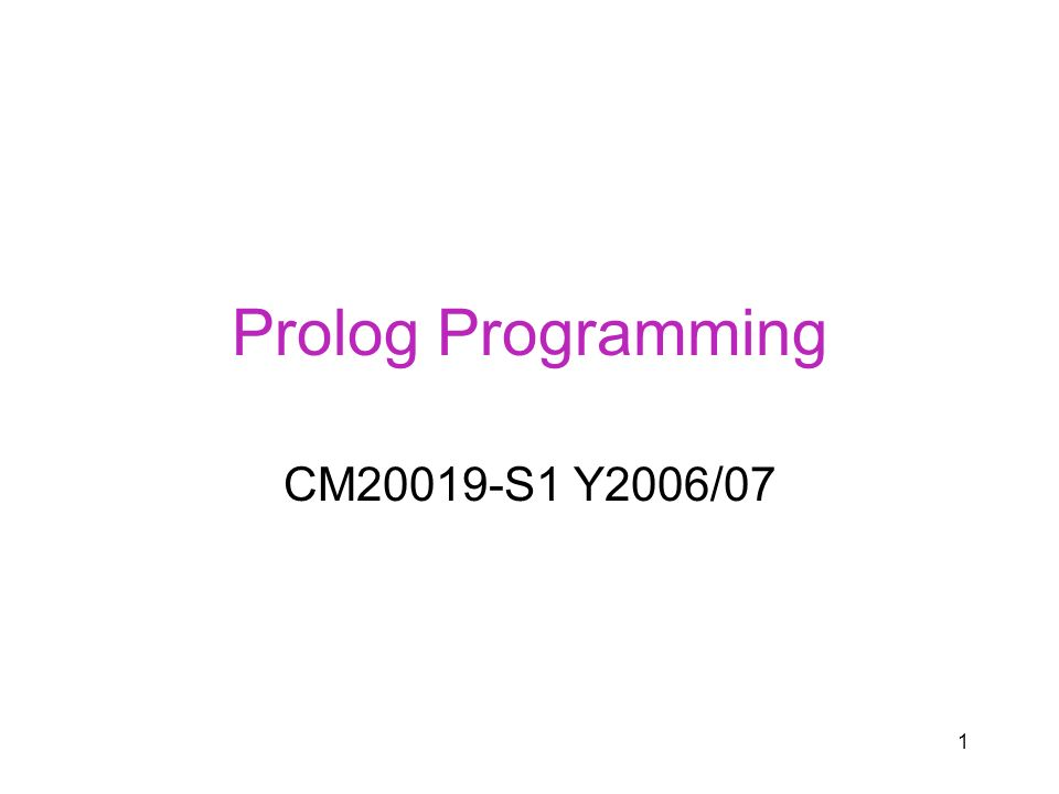 Prolog Programming CM20019-S1 Y2006/07