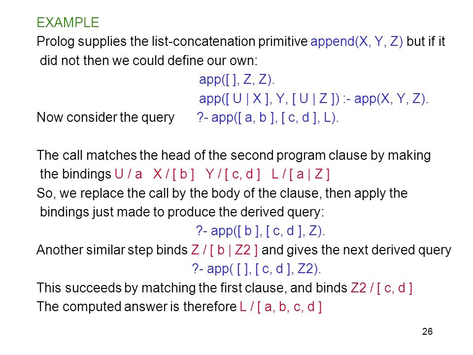 EXAMPLEProlog supplies the list-concatenation primitive append(X, Y, Z) but if it. did not then we could define our own: