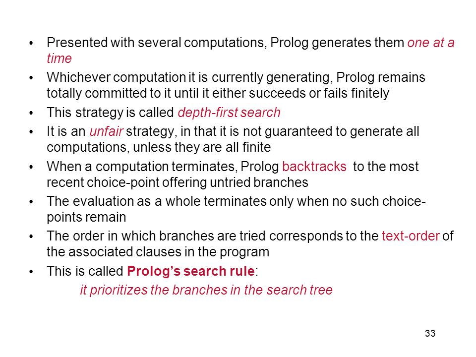 Presented with several computations, Prolog generates them one at a time