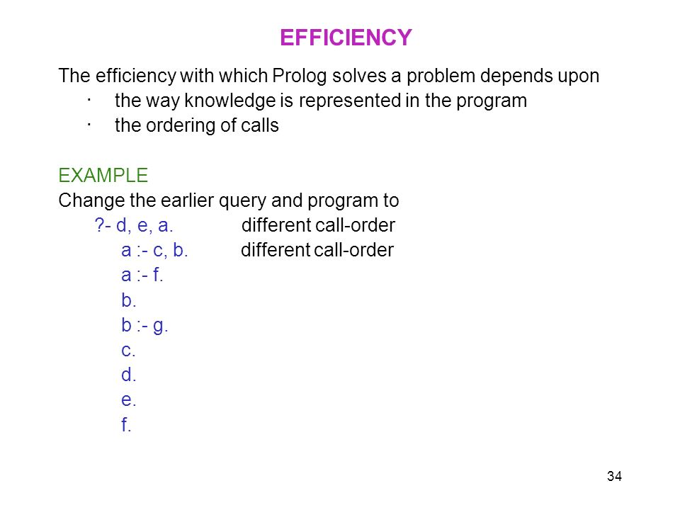 EFFICIENCY The efficiency with which Prolog solves a problem depends upon. ・ the way knowledge is represented in the program.