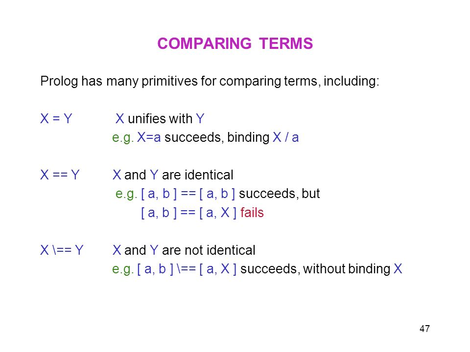 COMPARING TERMSProlog has many primitives for comparing terms, including: X = Y X unifies with Y.