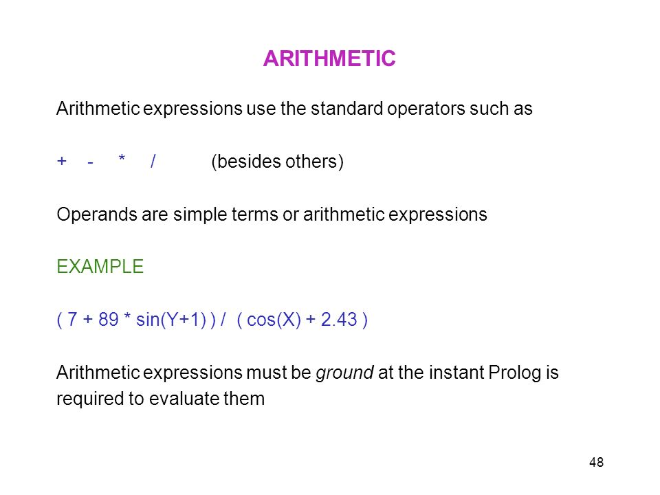 ARITHMETIC Arithmetic expressions use the standard operators such as